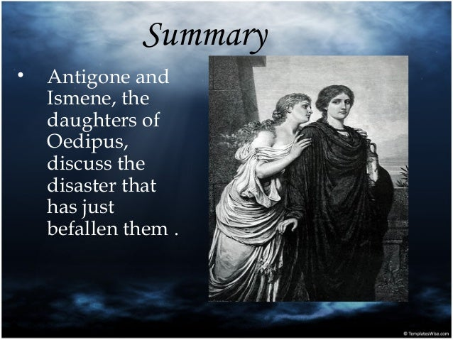 antigone vs ismene essays The personalities of the two sisters antigone and ismene, are different from one another as tempered steel is from a ball of cotton one is hard and resistant.