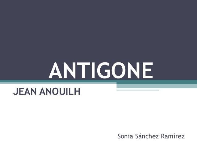 ANTIGONE JEAN ANOUILH Sonia Sánchez Ramírez