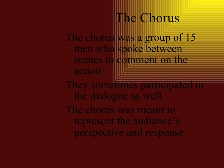 the role of the chorus in the play antigone In the greek tragedy the role of the chorus is very important in the development of the play the greek chorus is a non-individualized group of performers in the plays of classical greece who comment with a collective voice on the dramatic action.