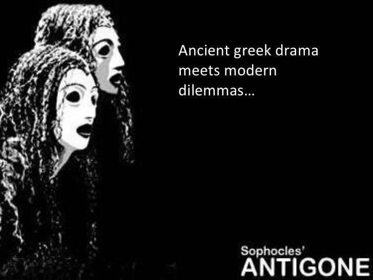 contrast between ancient greek theatre antigone Antigone's origins: theatre in ancient greece 22 july , ginsue, uncategorized in the midst of producing a work of theatre, between the rehearsals, design meetings.
