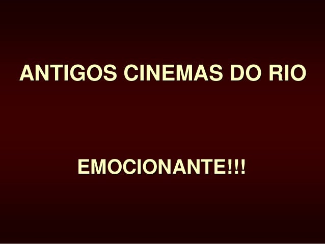 ANTIGOS CINEMAS DO RIO  EMOCIONANTE!!!