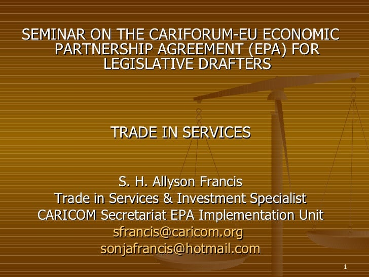 <ul><li>SEMINAR ON THE CARIFORUM-EU ECONOMIC PARTNERSHIP AGREEMENT (EPA) FOR LEGISLATIVE DRAFTERS </li></ul><ul><li>TRADE ...