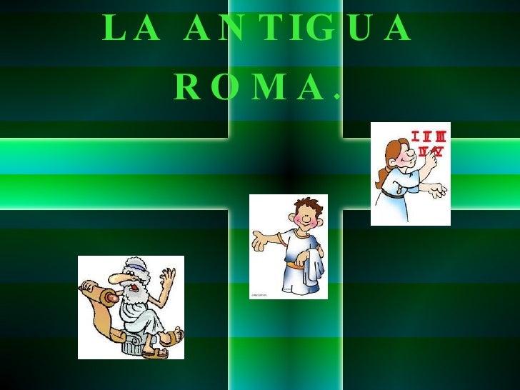 LA ANTIGUA ROMA.
