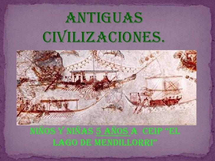 """ANTIGUAS CIVILIZACIONES.<br />MICONICA<br />NIÑOS Y NIÑAS 5 AÑOS A  CEIP """"El lago de Mendillorri""""<br />"""