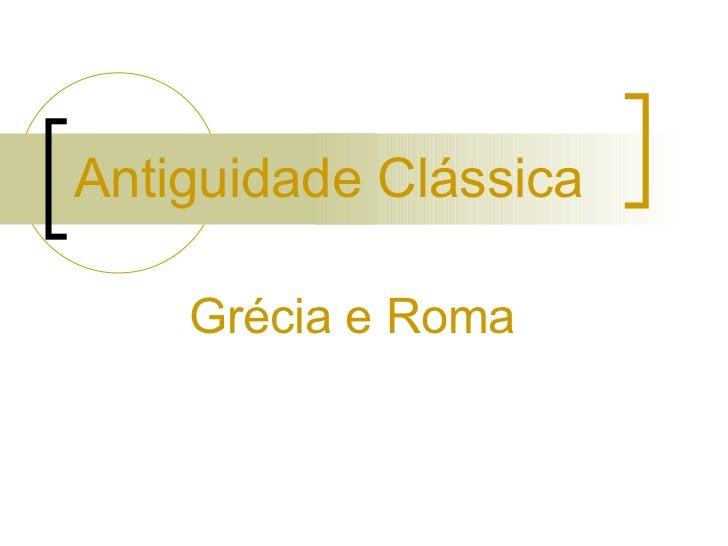 Antiguidade Clássica      Grécia e Roma