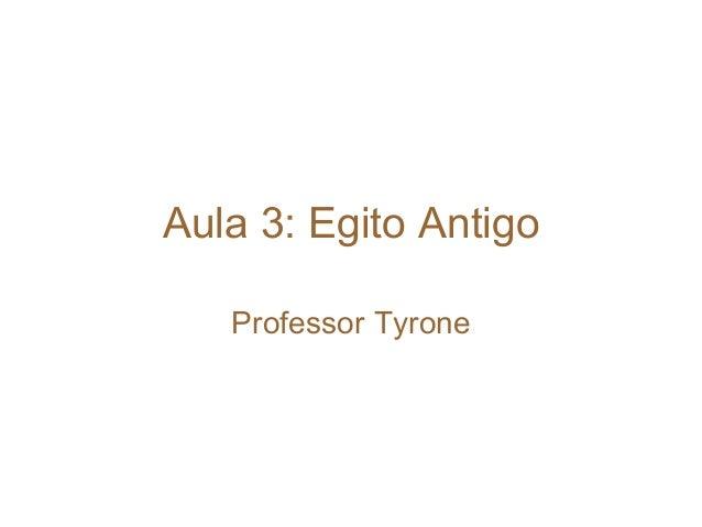 Aula 3: Egito Antigo Professor Tyrone