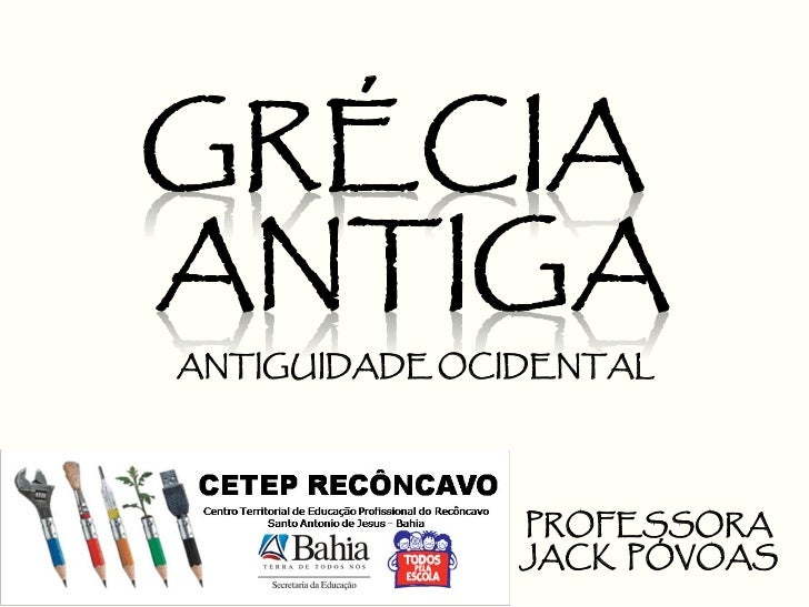 ANTIGUIDADE OCIDENTAL                    PROFESSORA                JACK PÓVOAS