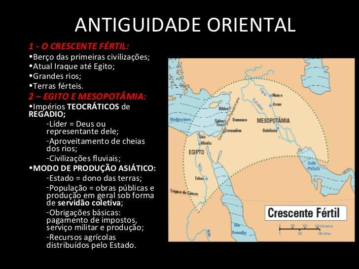 ANTIGUIDADE ORIENTAL1 - O CRESCENTE FÉRTIL:•Berço das primeiras civilizações;•Atual Iraque até Egito;•Grandes rios;•Terras...