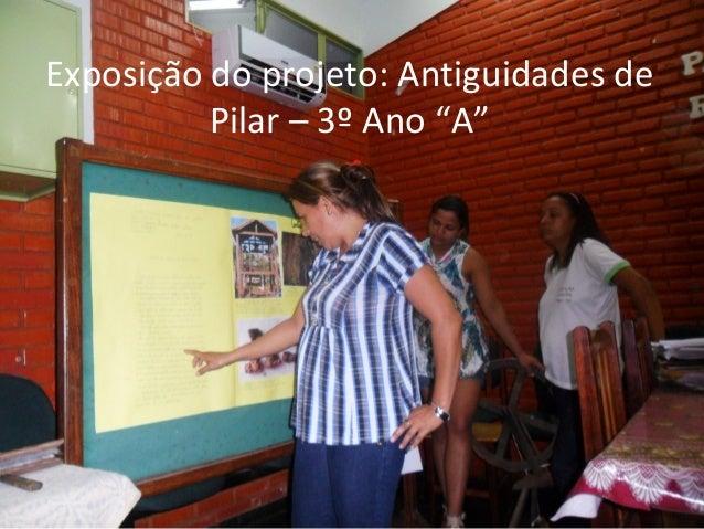 """Exposição do projeto: Antiguidades de          Pilar – 3º Ano """"A"""""""