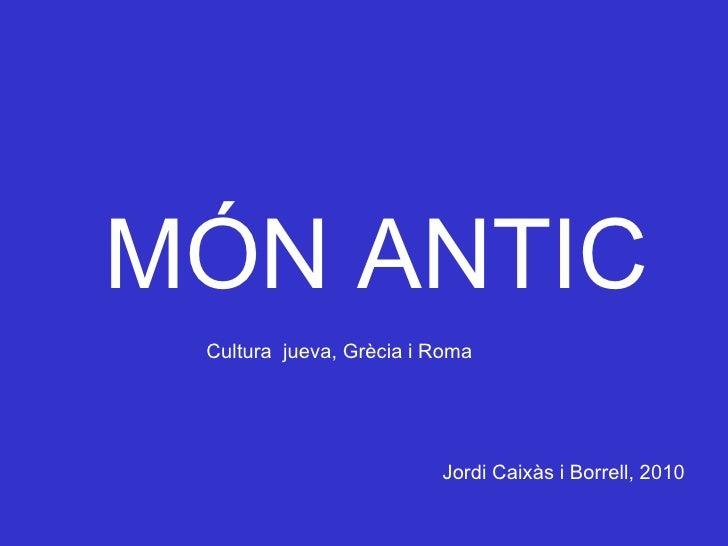 MÓN ANTIC Cultura  jueva, Grècia i Roma Jordi Caixàs i Borrell, 2010