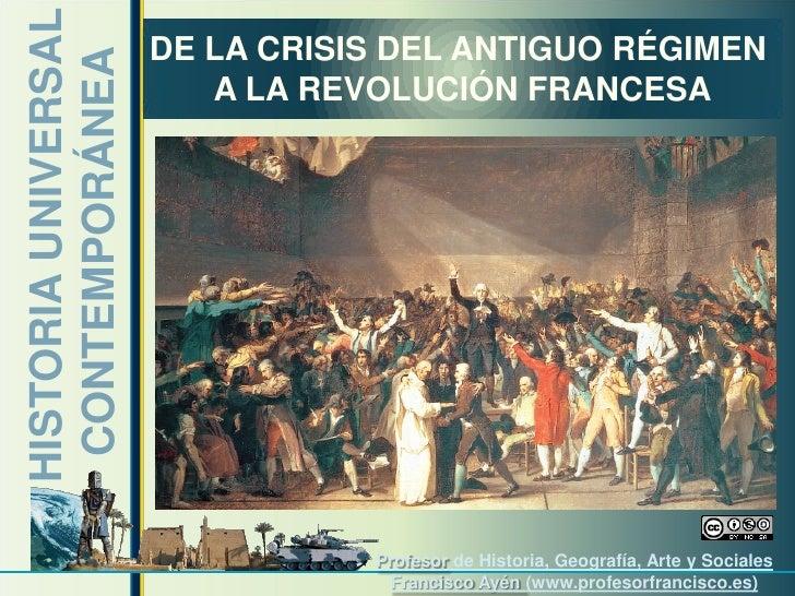 HISTORIA UNIVERSAL   DE LA CRISIS DEL ANTIGUO RÉGIMEN CONTEMPORÁNEA          A LA REVOLUCIÓN FRANCESA                     ...