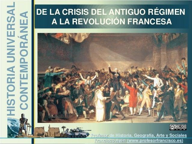 www.profesorfrancisco.es HISTORIAUNIVERSAL CONTEMPORÁNEA DE LA CRISIS DEL ANTIGUO RÉGIMEN A LA REVOLUCIÓN FRANCESA Profeso...