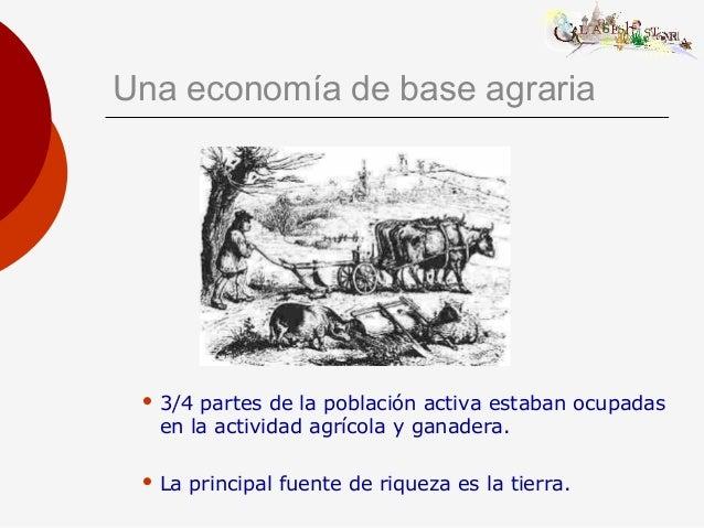 Una economía de base agraria  3/4 partes de la población activa estaban ocupadas en la actividad agrícola y ganadera.  L...