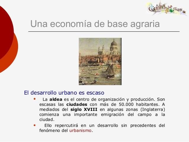 Una economía de base agraria El desarrollo urbano es escaso  La aldea es el centro de organización y producción. Son esca...