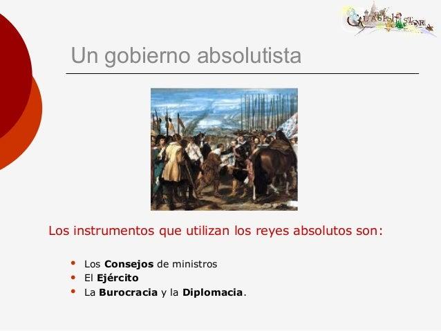 Un gobierno absolutista Los instrumentos que utilizan los reyes absolutos son:  Los Consejos de ministros  El Ejército ...