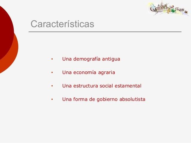 Características • Una demografía antigua • Una economía agraria • Una estructura social estamental • Una forma de gobierno...