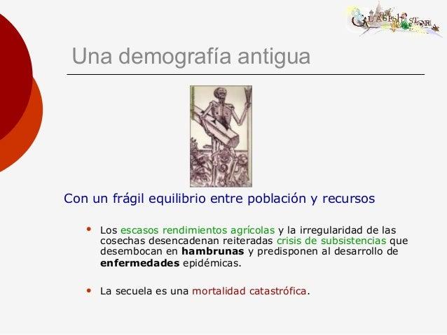 Una demografía antigua Con un frágil equilibrio entre población y recursos  Los escasos rendimientos agrícolas y la irreg...