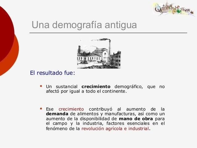 Una demografía antigua El resultado fue:  Un sustancial crecimiento demográfico, que no afectó por igual a todo el contin...