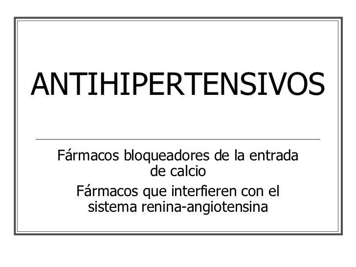ANTIHIPERTENSIVOS Fármacos bloqueadores de la entrada de calcio Fármacos que interfieren con el sistema renina-angiotensina