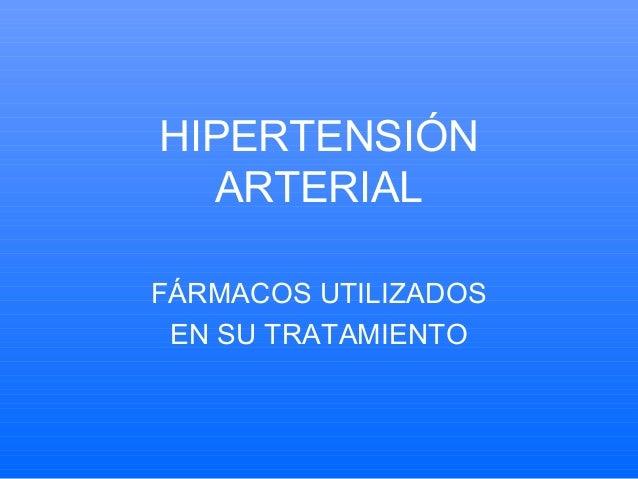 HIPERTENSIÓN ARTERIAL FÁRMACOS UTILIZADOS EN SU TRATAMIENTO