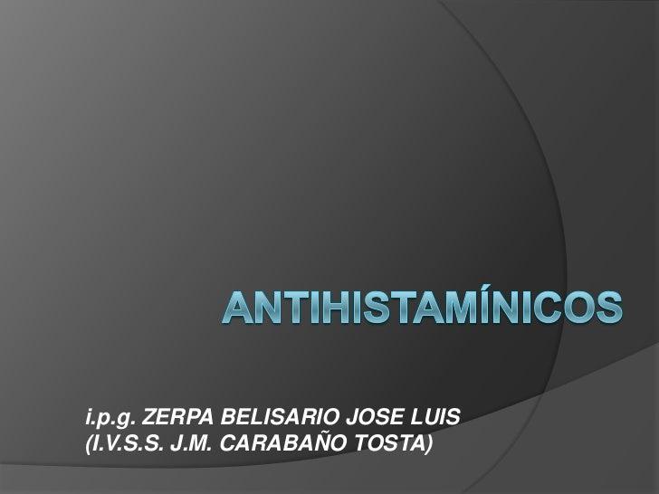ANTIHISTAMÍNICOS<br />i.p.g. ZERPA BELISARIO JOSE LUIS (I.V.S.S. J.M. CARABAÑO TOSTA) <br />