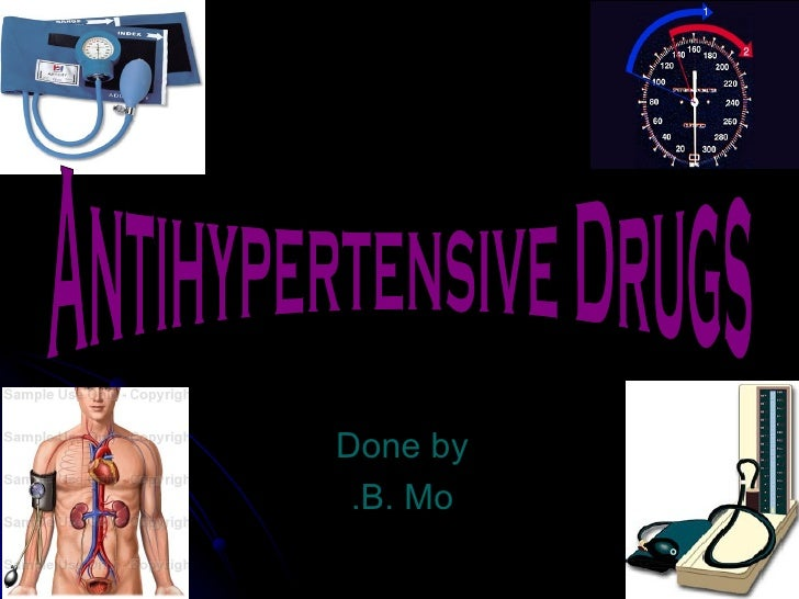 Done by B. Mo. Antihypertensive Drugs