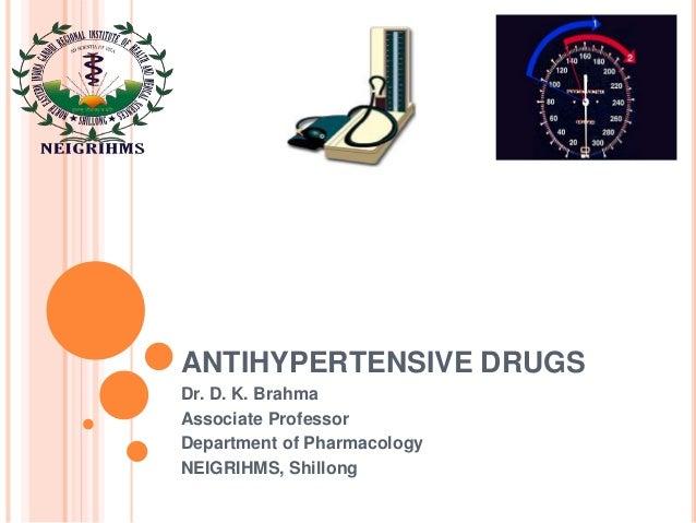ANTIHYPERTENSIVE DRUGS Dr. D. K. Brahma Associate Professor Department of Pharmacology NEIGRIHMS, Shillong