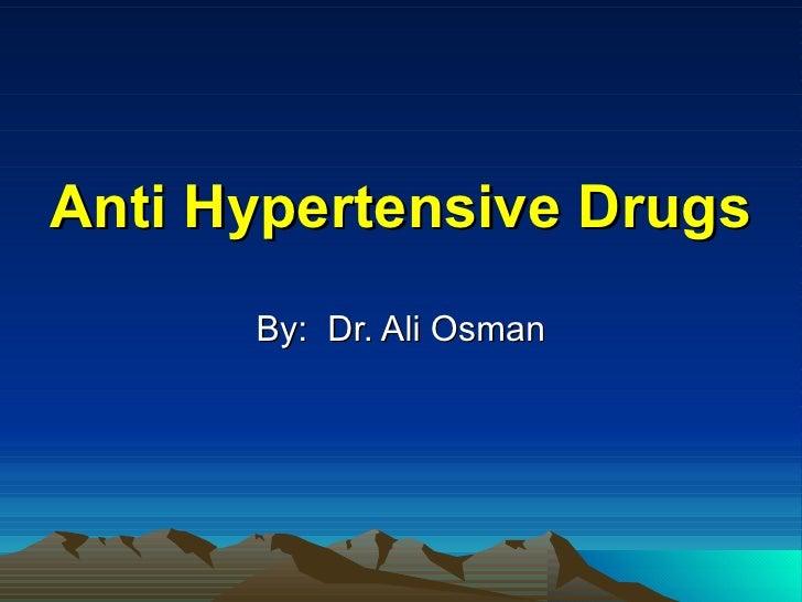 Anti Hypertensive Drugs By:  Dr. Ali Osman