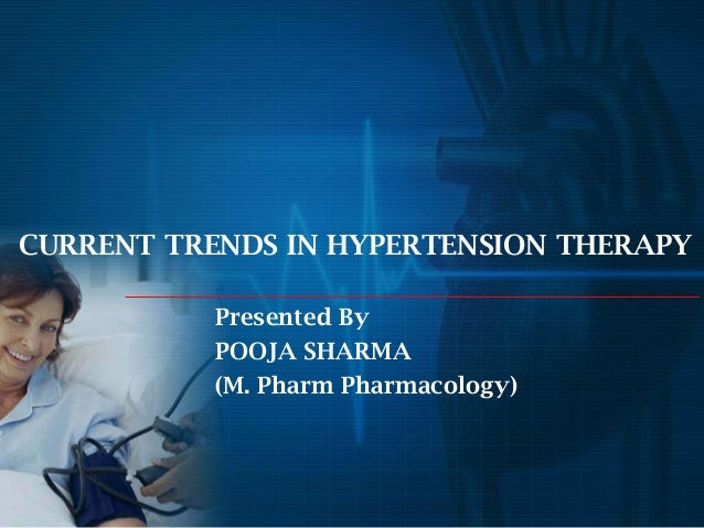 CURRENT TRENDS IN HYPERTENSION THERAPY Presented By POOJA SHARMA (M. Pharm Pharmacology)