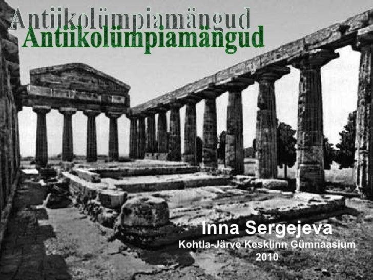 Antiikolümpiamängud Inna Sergejeva Kohtla-Järve Kesklinn Gümnaasium 2010