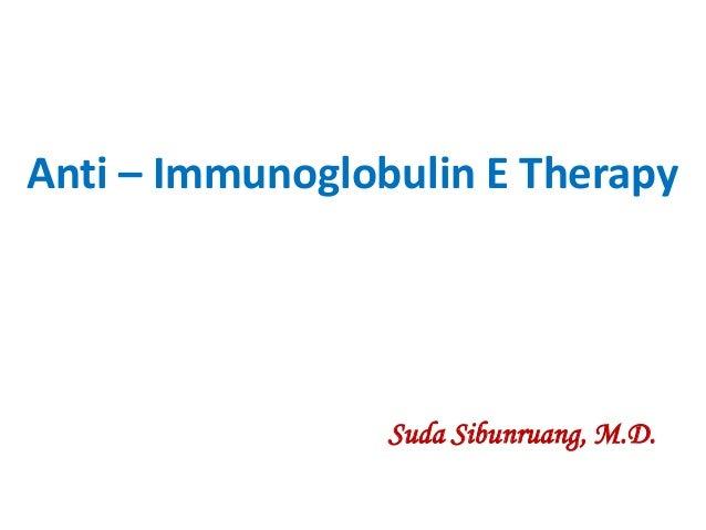 Anti – Immunoglobulin E Therapy Suda Sibunruang, M.D.