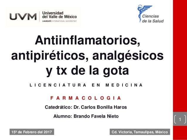 Antiinflamatorios, antipiréticos, analgésicos y tx de la gota L I C E N C I A T U R A E N M E D I C I N A F A R M A C O L ...