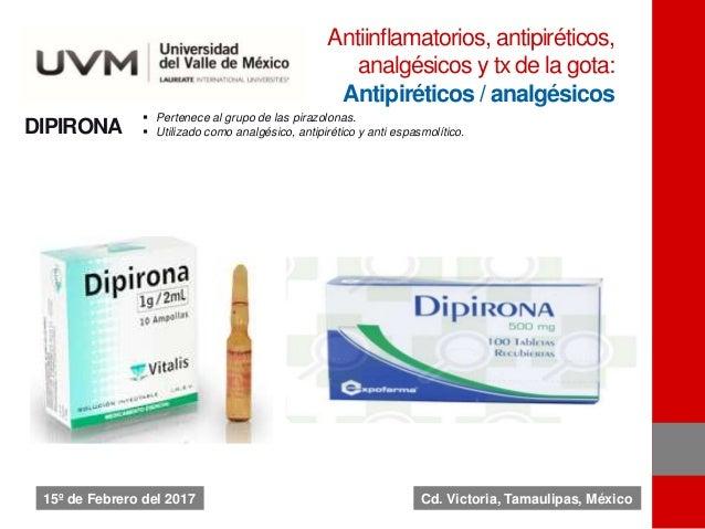 DIPIRONA  Pertenece al grupo de las pirazolonas.  Utilizado como analgésico, antipirético y anti espasmolítico. Antiinfl...