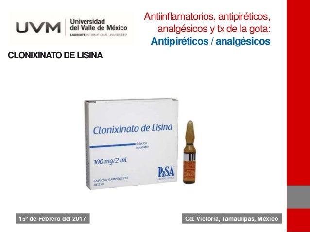 CLONIXINATO DE LISINA Antiinflamatorios, antipiréticos, analgésicos y tx de la gota: Antipiréticos / analgésicos 15º de Fe...