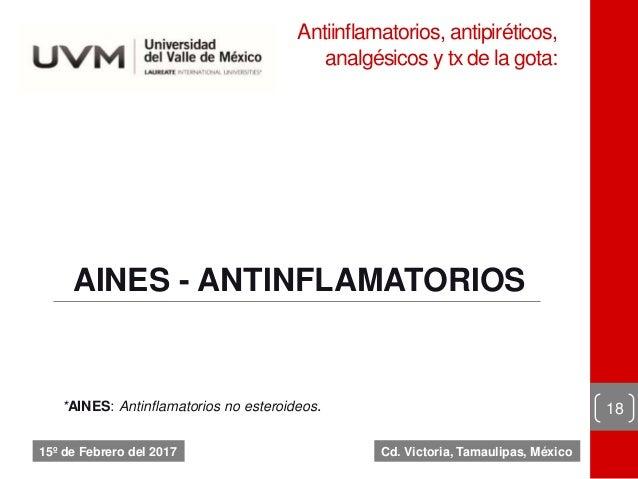 Antiinflamatorios, antipiréticos, analgésicos y tx de la gota: 18 15º de Febrero del 2017 AINES - ANTINFLAMATORIOS *AINES:...