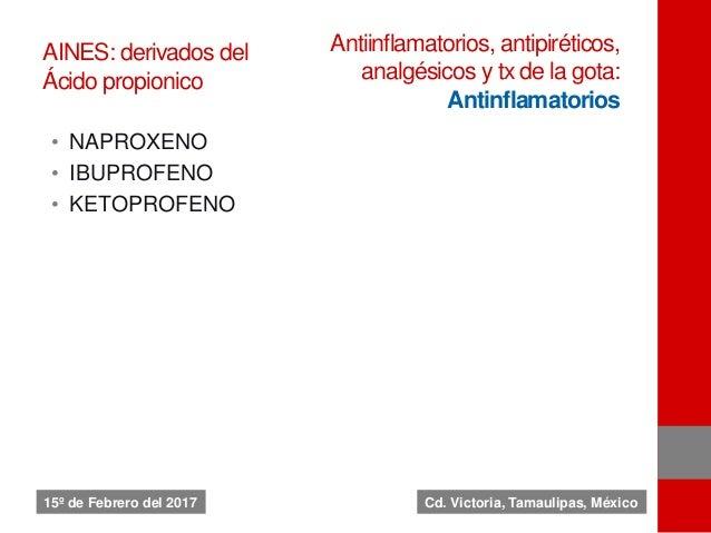 AINES: derivados del Ácido propionico • NAPROXENO • IBUPROFENO • KETOPROFENO Antiinflamatorios, antipiréticos, analgésicos...