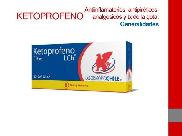 KETOPROFENO Antiinflamatorios, antipiréticos, analgésicos y tx de la gota: Generalidades