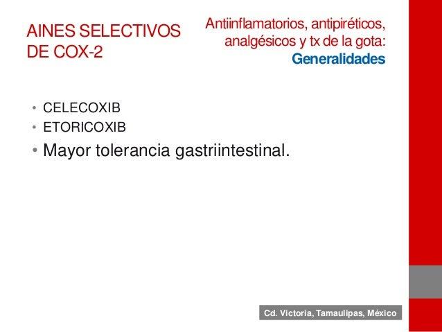 AINES SELECTIVOS DE COX-2 • CELECOXIB • ETORICOXIB • Mayor tolerancia gastriintestinal. Antiinflamatorios, antipiréticos, ...