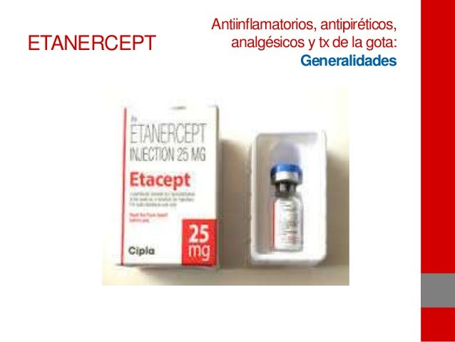 ETANERCEPT Antiinflamatorios, antipiréticos, analgésicos y tx de la gota: Generalidades