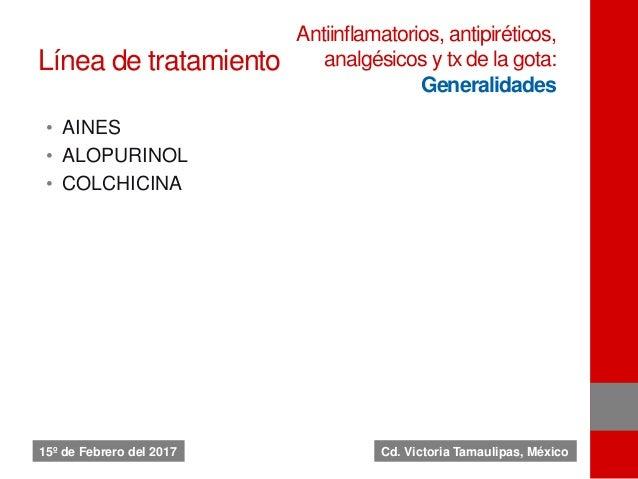 Línea de tratamiento • AINES • ALOPURINOL • COLCHICINA Antiinflamatorios, antipiréticos, analgésicos y tx de la gota: Gene...