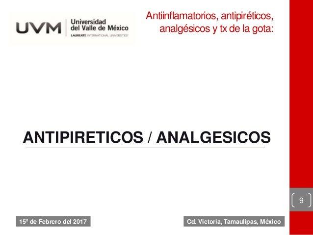 Antiinflamatorios, antipiréticos, analgésicos y tx de la gota: 9 15º de Febrero del 2017 ANTIPIRETICOS / ANALGESICOS Cd. V...