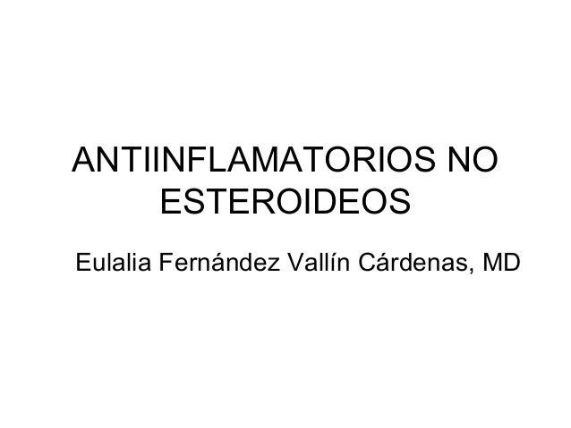 ANTIINFLAMATORIOS NO     ESTEROIDEOSEulalia Fernández Vallín Cárdenas, MD