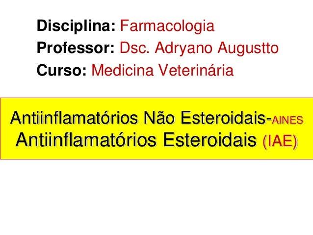 Antiinflamatórios Não Esteroidais-AINES Antiinflamatórios Esteroidais (IAE) Disciplina: Farmacologia Professor: Dsc. Adrya...