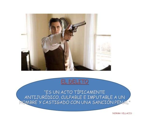 """EL DELITO """"ES UN ACTO TÍPICAMENTE ANTIJURÍDICO, CULPABLE E IMPUTABLE A UN HOMBRE Y CASTIGADO CON UNA SANCIÓN PENAL"""" NORMA ..."""