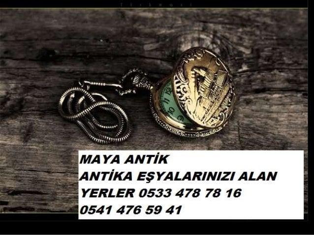 Maya antik antika eşyalarınızı alan yerler 0533 478 78 16