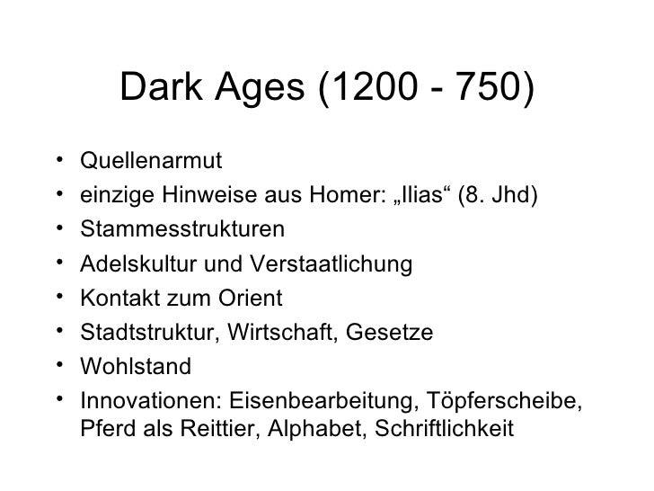 "Dark Ages (1200 - 750) <ul><li>Quellenarmut </li></ul><ul><li>einzige Hinweise aus Homer: ""Ilias"" (8. Jhd) </li></ul><ul><..."