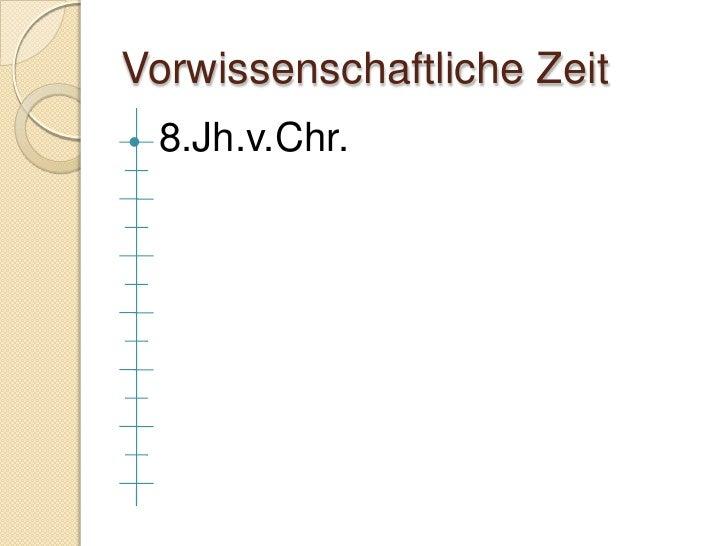 Vorwissenschaftliche Zeit    8.Jh.v.Chr.
