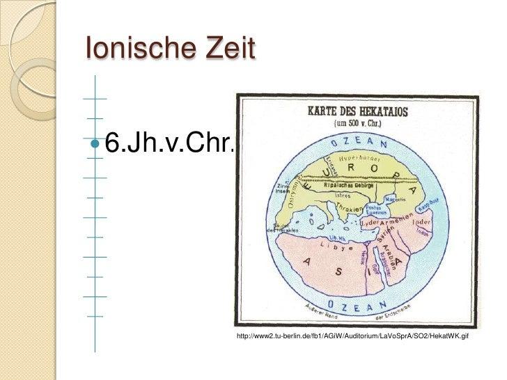 Ionische Zeit    6.Jh.v.Chr.                 http://www2.tu-berlin.de/fb1/AGiW/Auditorium/LaVoSprA/SO2/HekatWK.gif