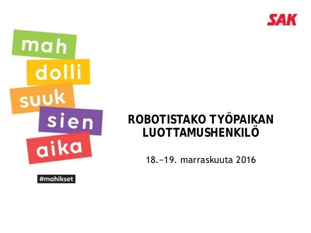 ROBOTISTAKO TYÖPAIKAN LUOTTAMUSHENKILÖ 18.−19. marraskuuta 2016