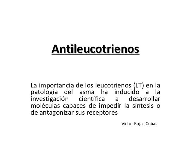 AntileucotrienosLa importancia de los leucotrienos (LT) en lapatología del asma ha inducido a lainvestigación científica a...
